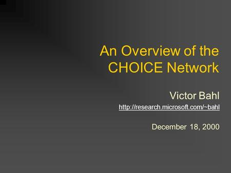 An Overview of the CHOICE Network Victor Bahl  December 18, 2000.