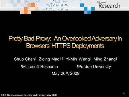 1 IEEE Symposium on Security and Privacy, May 2009 Shuo Chen, Ziqing Mao, Yi-Min Wang, Ming Zhang Microsoft Research Purdue University May 20 th, 2009.
