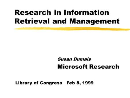 Research in Information Retrieval and Management Susan Dumais Microsoft Research Library of Congress Feb 8, 1999.