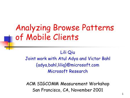1 Analyzing Browse Patterns of Mobile Clients Lili Qiu Joint work with Atul Adya and Victor Bahl Microsoft Research ACM.