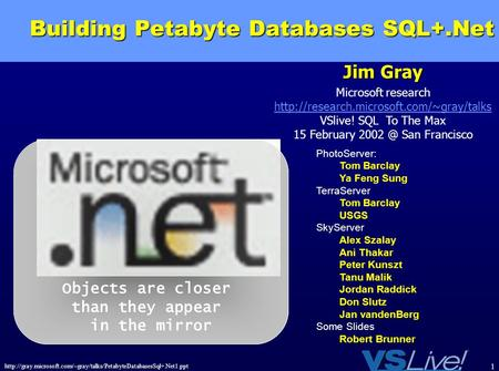 1 Building Petabyte Databases SQL+.Net Jim Gray Microsoft research