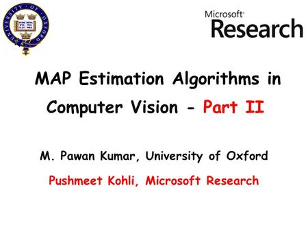 MAP Estimation Algorithms in M. Pawan Kumar, University of Oxford Pushmeet Kohli, Microsoft Research Computer Vision - Part II.