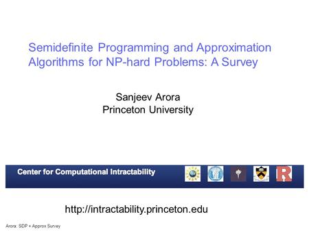 Arora: SDP + Approx Survey Semidefinite Programming and Approximation Algorithms for NP-hard Problems: A Survey Sanjeev Arora Princeton University