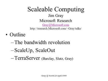 Nortel 20 April 1999 Scaleable Computing Jim Gray Microsoft Research