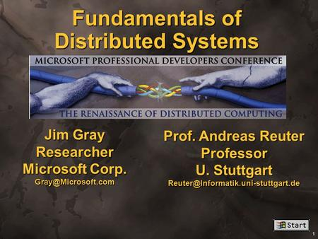 1 Fundamentals of Distributed Systems. Jim Gray Researcher Microsoft Corp. Prof. Andreas Reuter Professor U. Stuttgart