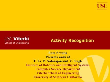 Activity Recognition Ram Nevatia Presents work of F. Lv, P. Natarajan and V. Singh Institute of Robotics and Intelligent Systems Computer Science Department.
