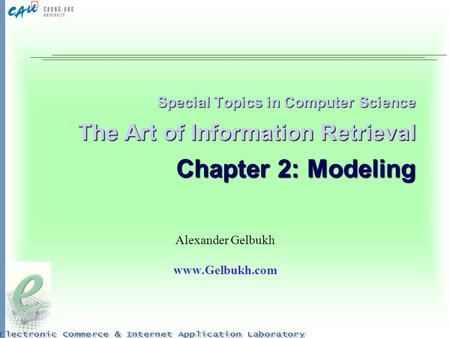 Alexander Gelbukh www.Gelbukh.com Special Topics in Computer Science The Art of Information Retrieval Chapter 2: Modeling Alexander Gelbukh www.Gelbukh.com.