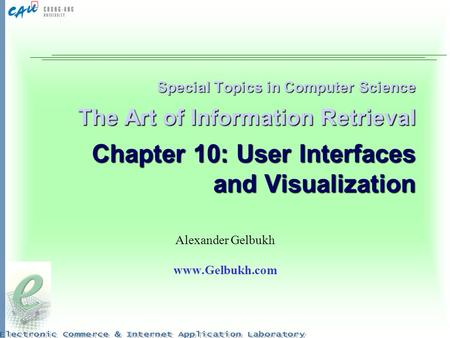 Special Topics in Computer Science The Art of Information Retrieval Chapter 10: User Interfaces and Visualization Alexander Gelbukh www.Gelbukh.com.