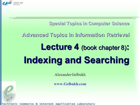 Alexander Gelbukh www.Gelbukh.com Special Topics in Computer Science Advanced Topics in Information Retrieval Lecture 4 (book chapter 8): Indexing.