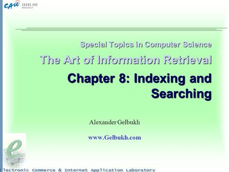 Special Topics in Computer Science The Art of Information Retrieval Chapter 8: Indexing and Searching Alexander Gelbukh www.Gelbukh.com.