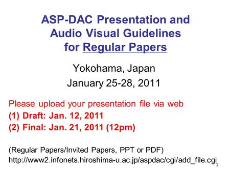 1 ASP-DAC Presentation and Audio Visual Guidelines for Regular Papers Yokohama, Japan January 25-28, 2011 Please upload your presentation file via web.