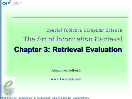 Special Topics in Computer Science The Art of Information Retrieval Chapter 3: Retrieval Evaluation Alexander Gelbukh www.Gelbukh.com.