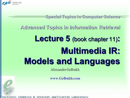 Alexander Gelbukh www.Gelbukh.com Special Topics in Computer Science Advanced Topics in Information Retrieval Lecture 5 (book chapter 11): Multimedia.