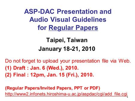 1 ASP-DAC Presentation and Audio Visual Guidelines for Regular Papers Taipei, Taiwan January 18-21, 2010 Do not forget to upload your presentation file.