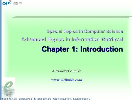 Special Topics in Computer Science Advanced Topics in Information Retrieval Chapter 1: Introduction Alexander Gelbukh www.Gelbukh.com.