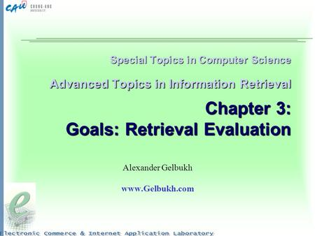 Special Topics in Computer Science Advanced Topics in Information Retrieval Chapter 3: Goals: Retrieval Evaluation Alexander Gelbukh www.Gelbukh.com.