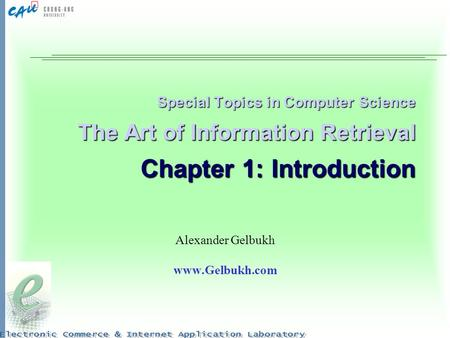 Special Topics in Computer Science The Art of Information Retrieval Chapter 1: Introduction Alexander Gelbukh www.Gelbukh.com.