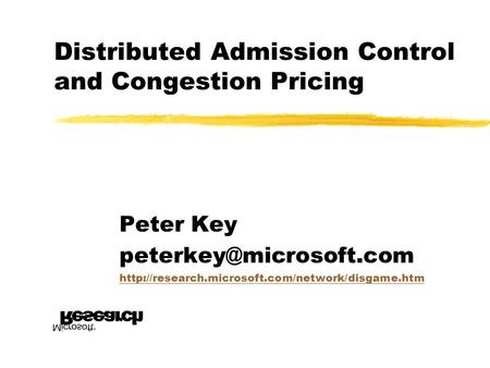 Distributed Admission Control and Congestion Pricing Peter Key