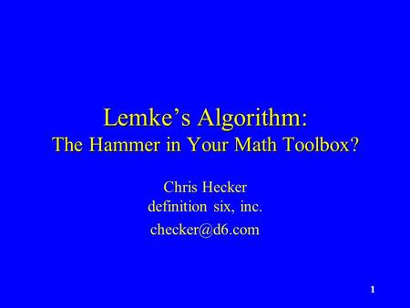 1 Lemkes Algorithm: The Hammer in Your Math Toolbox? Chris Hecker definition six, inc.