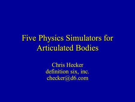 Five Physics Simulators for Articulated Bodies Chris Hecker definition six, inc.