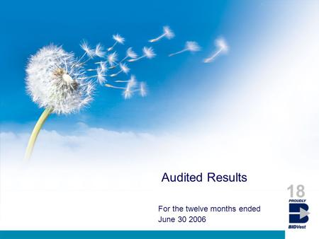 Audited Results For the twelve months ended June 30 2006 18.