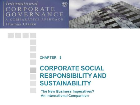 CORPORATE SOCIAL RESPONSIBILITY AND SUSTAINABILITY CHAPTER 8 The New Business Imperatives? An International Comparison.