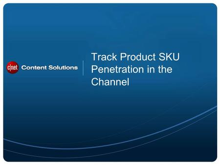 ©2012 CBS Interactive Inc. All rights reserved. Track Product SKU Penetration in the Channel.