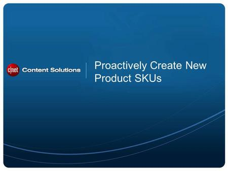 ©2012 CBS Interactive Inc. All rights reserved. Proactively Create New Product SKUs.