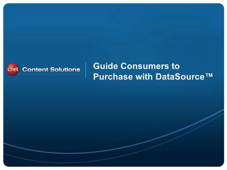 ©2011 CBS Interactive Inc. All rights reserved. Guide Consumers to Purchase with DataSource.