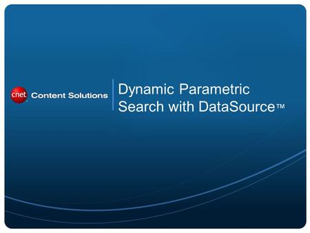Dynamic Parametric Search with DataSource. The extensive searchable attributes delivered in DataSource span over 100 active categories and are ideal building.