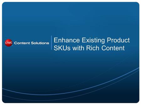 Enhance Existing Product SKUs with Rich Content. 2 Enhancing Existing SKUs is easy with PartnerAccess. In addition to Key Selling Points and What's.