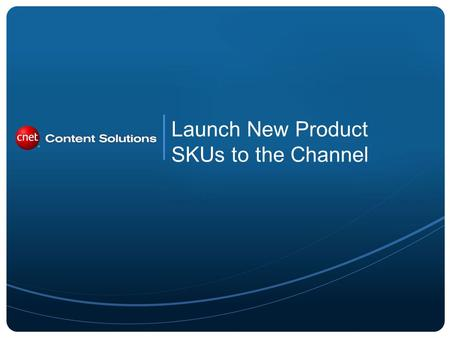 Launch New Product SKUs to the Channel. 2 The Enrich Catalog functionality also enables you to set a launch date for the new product SKU after you set.
