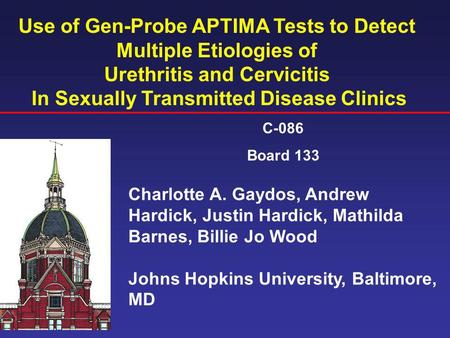 Use of Gen-Probe APTIMA Tests to Detect Multiple Etiologies of Urethritis and Cervicitis In Sexually Transmitted Disease Clinics Charlotte A. Gaydos, Andrew.