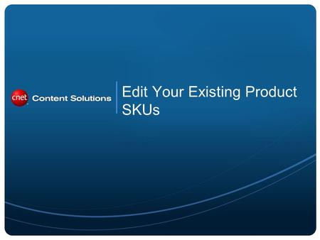Edit Your Existing Product SKUs. 2 From the Catalog section, clicking a product takes the user to the product data sheet. Here, the user can See Dissemination.