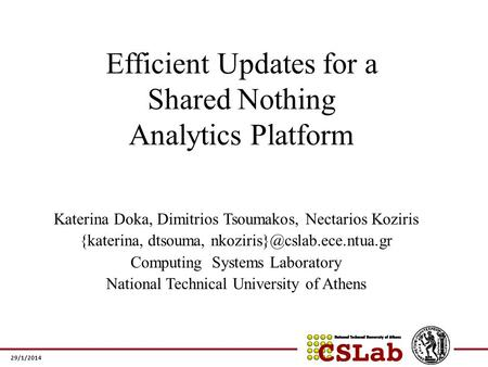 29/1/2014 Efficient Updates for a Shared Nothing Analytics Platform Katerina Doka, Dimitrios Tsoumakos, Nectarios Koziris {katerina, dtsouma,