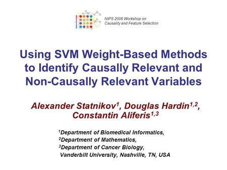 Using SVM Weight-Based Methods to Identify Causally Relevant and Non-Causally Relevant Variables Alexander Statnikov 1, Douglas Hardin 1,2, Constantin.