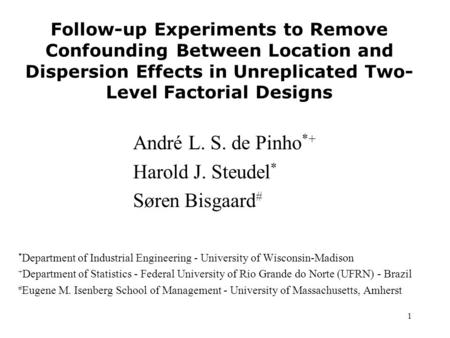 1 Follow-up Experiments to Remove Confounding Between Location and Dispersion Effects in Unreplicated Two- Level Factorial Designs André L. S. de Pinho.