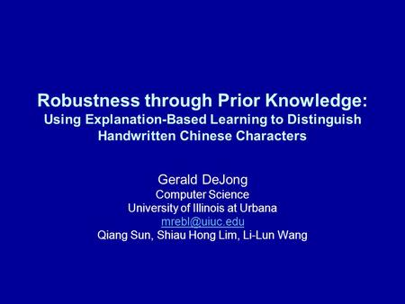 Robustness through Prior Knowledge: Using Explanation-Based Learning to Distinguish Handwritten Chinese Characters Gerald DeJong Computer Science University.