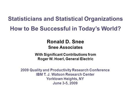 Statisticians and Statistical Organizations How to Be Successful in Todays World? Ronald D. Snee Snee Associates With Significant Contributions from Roger.