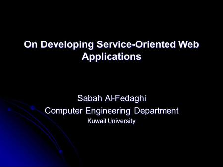 On Developing Service-Oriented Web Applications Sabah Al-Fedaghi Computer Engineering Department Kuwait University.
