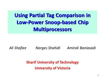 Using Partial Tag Comparison in Low-Power Snoop-based Chip Multiprocessors Ali ShafieeNarges Shahidi Amirali Baniasadi Sharif University of Technology.
