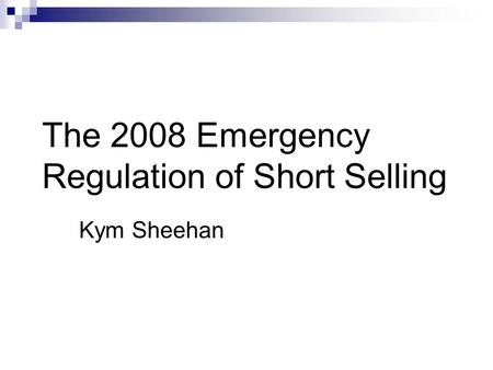 The 2008 Emergency Regulation of Short Selling Kym Sheehan.