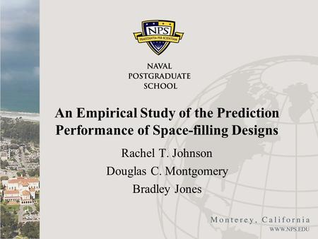 An Empirical Study of the Prediction Performance of Space-filling Designs Rachel T. Johnson Douglas C. Montgomery Bradley Jones.