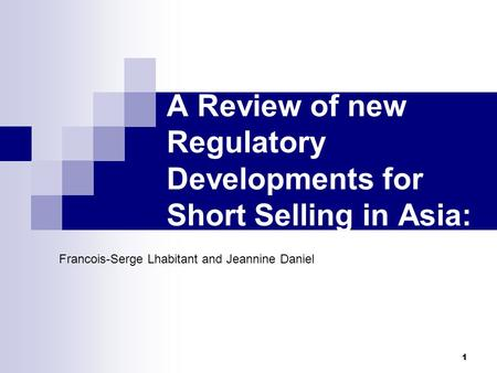 1 A Review of new Regulatory Developments for Short Selling in Asia: Francois-Serge Lhabitant and Jeannine Daniel.