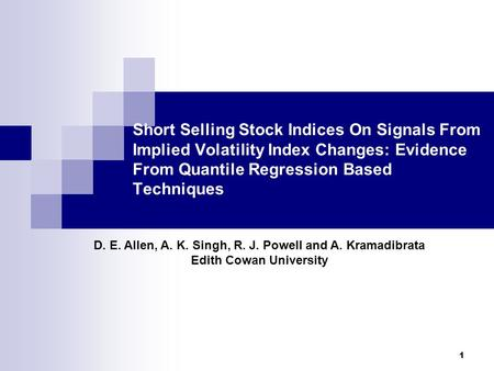 1 Short Selling Stock Indices On Signals From Implied Volatility Index Changes: Evidence From Quantile Regression Based Techniques D. E. Allen, A. K. Singh,