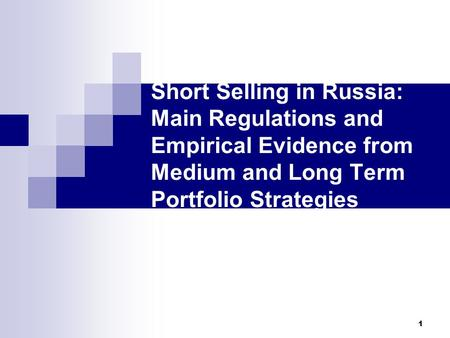 1 Short Selling in Russia: Main Regulations and Empirical Evidence from Medium and Long Term Portfolio Strategies.