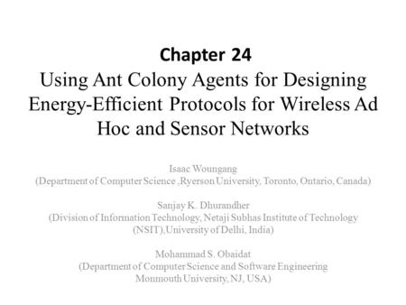 Chapter 24 Using Ant Colony Agents for Designing Energy-Efficient Protocols for <strong>Wireless</strong> Ad Hoc and <strong>Sensor</strong> <strong>Networks</strong> Isaac Woungang (Department of Computer.
