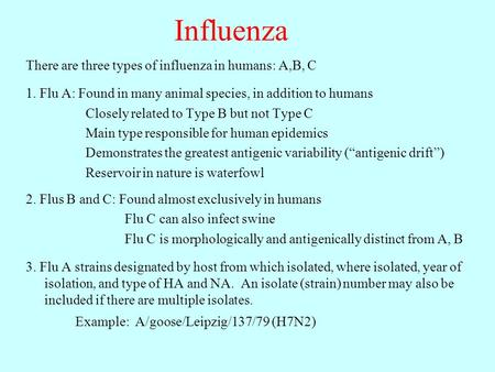 Influenza There are three types of influenza in humans: A,B, C 1. Flu A: Found in many animal species, in addition to humans Closely related to Type B.