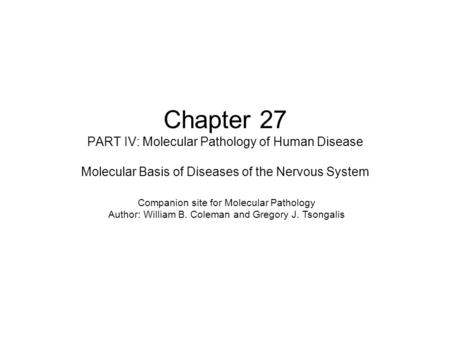 Chapter 27 PART IV: Molecular Pathology of Human Disease Molecular Basis of Diseases of the Nervous System Companion site for Molecular Pathology Author:
