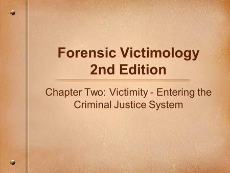 Forensic Victimology 2nd Edition Chapter Two: Victimity - Entering the Criminal Justice System.